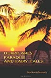 Hurricanes, Paradise and Fairly Tales, Kim Norris Samuels, 1403396256