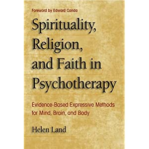 Spirituality, Religion, and Faith in Psychotherapy: Evidence-Based Expressive Methods for Mind, Brain, and Body