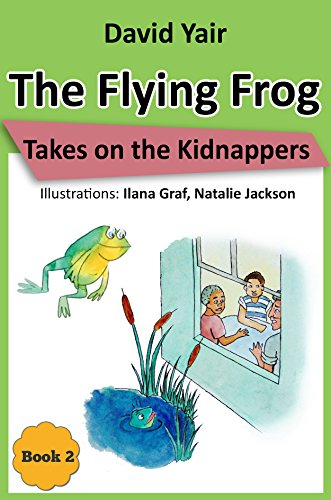 The Flying Frog Takes on the Kidnappers: An adventure for children 9-14, teens and mystery lovers (The Flying Frog series book 2) by [Yair, David]