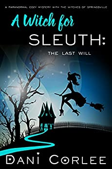 A Witch for Sleuth: The Last Will (A Paranormal Cozy Mystery with the Witches of Springsville Book 1) by [Corlee, Dani]