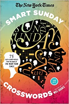 Book The New York Times Smart Sunday Crosswords: 75 Puzzles from the Pages of the New York Times (New York Times Crossword Collections)