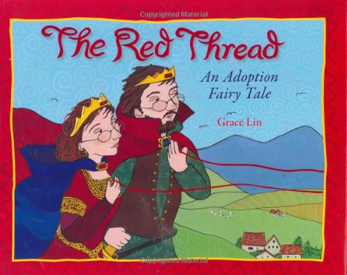 The Red Thread: An Adoption Fairy Tale - a tale about a king and queen who find the baby that has been pulling on their heartstrings.