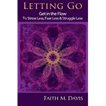 Letting Go: Get in the Flow to Stress Less, Fear Less & Struggle Less