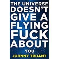 Deals on The Universe Doesn't Give a Flying Fuck About You Kindle Edition