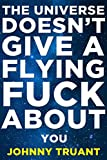 The Universe Doesn t Give a Flying Fuck About You (Epic series Book 1)