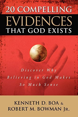 20 Compelling Evidences That God Exists: Discover Why Believing In God Makes so Much Sense by Ken Boa, Robert M. Bowman Jr. (2005) Paperback