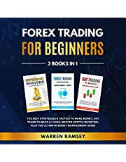 Forex Trading for Beginners 3 Books in 1: The Best Strategies & Tactics to Make Money, Day Trade to Make a Living, Master Crypto Investing, Plus the Ultimate Money Management Guide