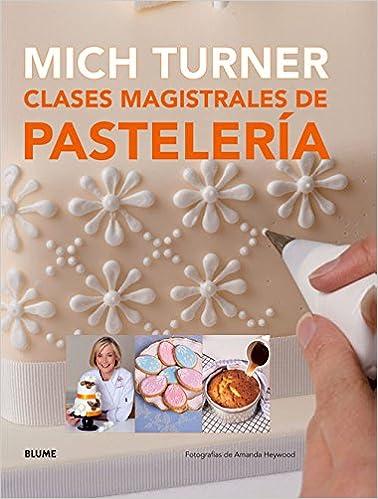 Clases magistrales de pastelería: Amazon.es: Mich Turner, Amanda Heywood, Ana María Pérez Martínez, Cristina Rodríguez Fischer, María Teresa Rodríguez ...