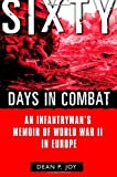 img - for Sixty Days in Combat: An Infantryman's Memoir of World War II in Europe by Dean Joy (2004-03-02) book / textbook / text book