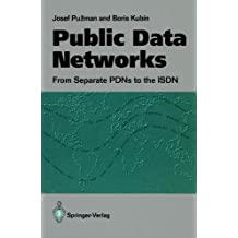 Public Data Networks: From Separate Pdns To The Isdn: From Separate PDNs to the Integrated Services Digital Networks by Josef Puzman (1991-12-16)