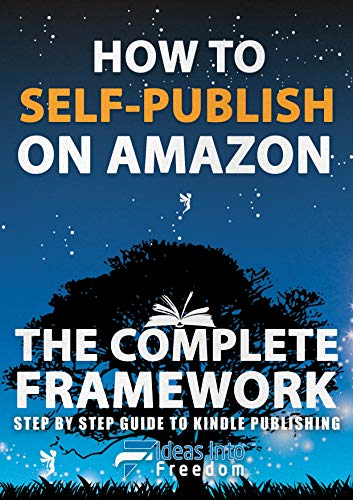 How To Self-Publish on Amazon The Complete Framework: Step By Step Guide To Kindle Publishing, Marketing Strategies, Making Money Online & Creating Freedom ... From Anywhere (Self Publishing Book 1) -