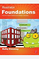 Illustrator Foundations: The Art of Vector Graphics, Design and Illustration in Illustrator by Rafiq Elmansy (2012-09-24) Mass Market Paperback