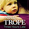Three Hours Late Audiobook by Nicole Trope Narrated by Susan Strafford
