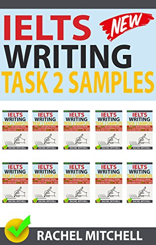 Ielts Writing Task 2 Samples: Ielts Writing Task 2 Samples: Over 450 High-Quality Model Essays for Your Reference to Gain a High Band Score 8.0+ In 1 Week (Box set of books 11-20)! (English Edition)