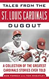 Tales from the St. Louis Cardinals Dugout: A Collection of the Greatest Cardinals Stories Ever Told (Tales from the Team)