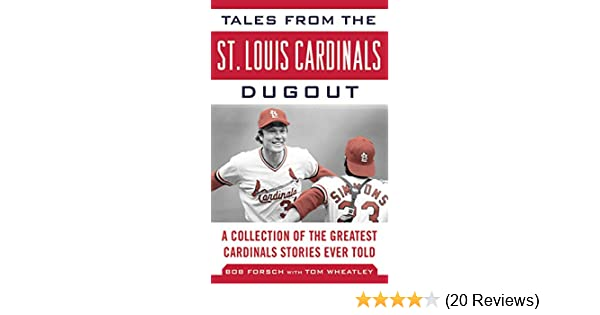 Tales from the St  Louis Cardinals Dugout: A Collection of the Greatest  Cardinals Stories Ever Told (Tales from the Team)