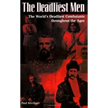 The Deadliest Men: The World's Deadliest Combatants Throughout the Ages
