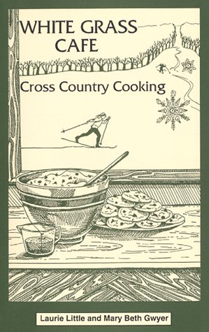 White Grass Cafe: Cross-Country Cooking