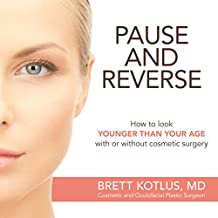 Pause and Reverse: How to look younger than your age with or without cosmetic surgery