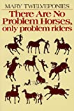 There Are No Problem Horses, Only Problem Riders, Mary Twelveponies, 0395331943