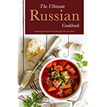 The Ultimate Russian Cookbook: Amazing Russian Food Recipes for the Soul