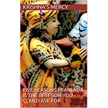 Five Reasons Prahlada Is the Best Son You Could Ask For (Bhakti Articles Book 3)