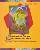 Education for an Information Age : Teaching in the Computerized Classroom, Poole, Bernard J., 0697298876