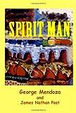 Spirit Man, George Mendoza and James Nathan Post, 1440457522