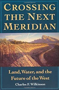 Crossing the Next Meridian: Land, Water, and the Future of the West 1st (first) Edition by Wilkinson, Charles F. published by Island Press (1993)