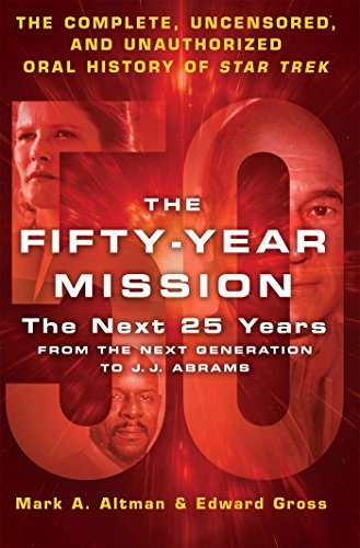 The Fifty-Year Mission: The Next 25 Years: From The Next Generation to J. J. Abrams: The Complete, Uncensored, and Unauthorized Oral History of Star Trek (Star Trek The Next Generation Data Episodes)