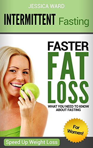 Intermittent Fasting for Women: Faster Fat Loss, What You Need to Know About Fasting