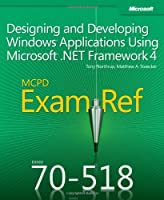 MCPD 70-518 Exam Ref: Designing and Developing Windows Applications Using Microsoft .NET Framework 4 Front Cover