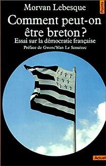 Comment peut-on être breton ? Essai sur la démocratie française par Lebesque