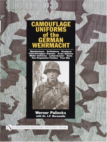 Camouflage Uniforms of the German Wehrmacht: Manufacturers - Zeltbahnen - Headgear - Fallschirmjager Smocks - Army Smocks - Padded Uniforms - Leibermuster - Tents - Non-Regulation Clothes - Post War