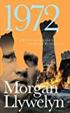 Front cover for the book 1972: A Novel of Ireland's Unfinished Revolution by Morgan Llywelyn