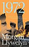 1972: A Novel of Ireland's Unfinished Revolution: A Novel of Ireland's Revolution (Irish Century Book 4)