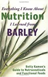 Everything I Know about Nutrition I Learned from Barley, Betty Kamen and Paula Kamen, 094450115X