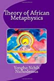 Theory of African Metaphysics, Yongho Nichodemus, 1497534895