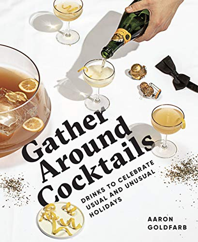 Gather Around Cocktails: Drinks to Celebrate Usual and Unusual Holidays (The Hosting Hacks Series) by Aaron Goldfarb