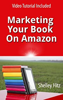 Marketing Your Book On Amazon: 21 Things You Can Easily Do For Free To Get More Exposure and Sales by [Hitz, Shelley]