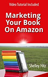 Marketing Your Book On Amazon: 21 Things You Can Easily Do For Free To Get More Exposure and Sales