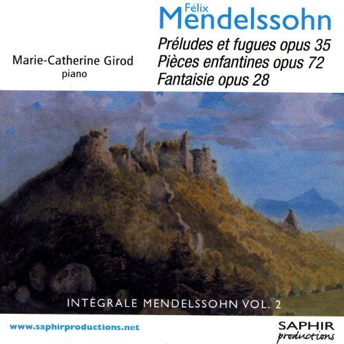 Félix Mendelssohn - Préludes Et Fugues opus 35, Pièces Enfantines Opus 72, Fantaisie Opus 28 ()