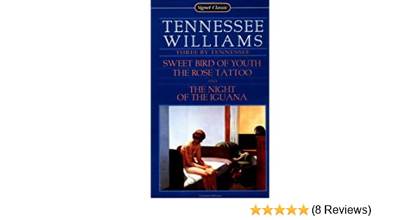 Three By Tennessee Sweet Bird Of Youth The Rose Tattoo Night Iguana Signet Classic Williams 9780451521491 Amazon Books