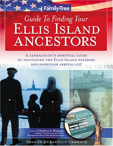 Family Tree Guide to Finding Your Ellis Island Ancestors: A Genealogist's Essential Guide to Navigating the Ellis Island