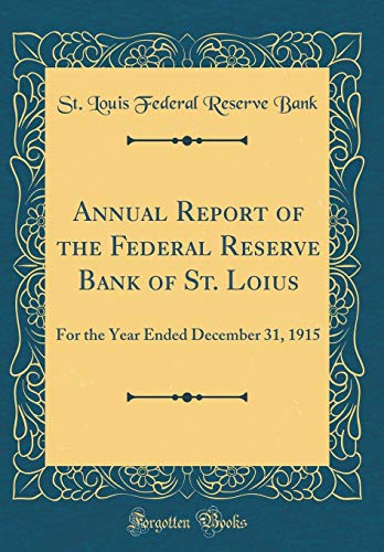 (Annual Report of the Federal Reserve Bank of St. Loius: For the Year Ended December 31, 1915 (Classic Reprint))