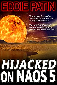 Hijacked on Naos 5 - The Chronicles of Alex Varia - Science Fiction Short Story from the Primoria Universe by [Patin, Eddie]