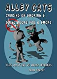 Alley Cats: Choking on Smoking & Going Broke for a Smoke