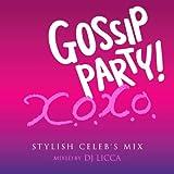 DJ Licca - Gossip Pary! X.O.X.O. Stylish Celeb's Mix Mixed By DJ Licca [Japan CD] LEXCD-12018