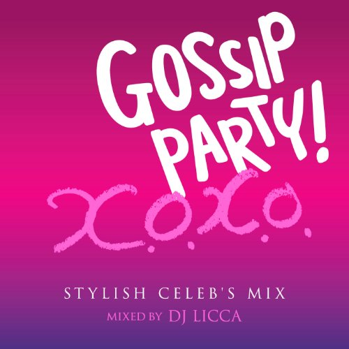 DJ Licca - Gossip Pary! X.O.X.O. Stylish Celeb's Mix Mixed By DJ Licca [Japan CD] LEXCD-12018