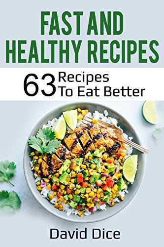 Fast and Healthy Recipes: 63 Recipes to Eat Better